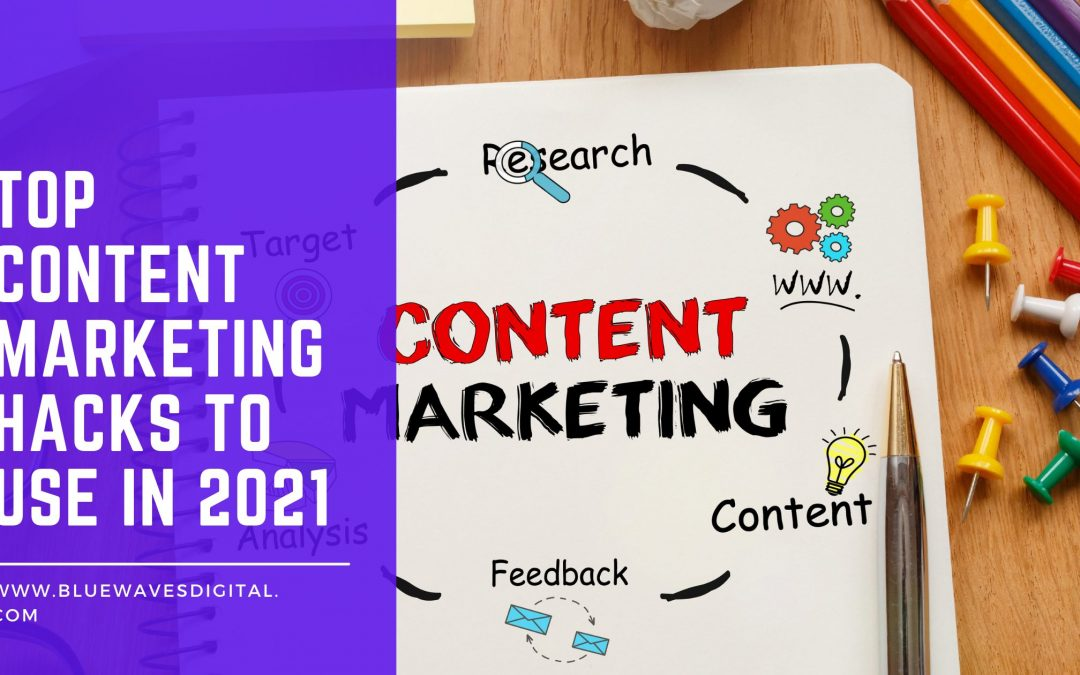 Top Content Marketing Hacks to Use in 2021