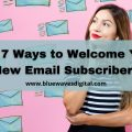 Top 7 Ways to Welcome Your New Email Subscribers