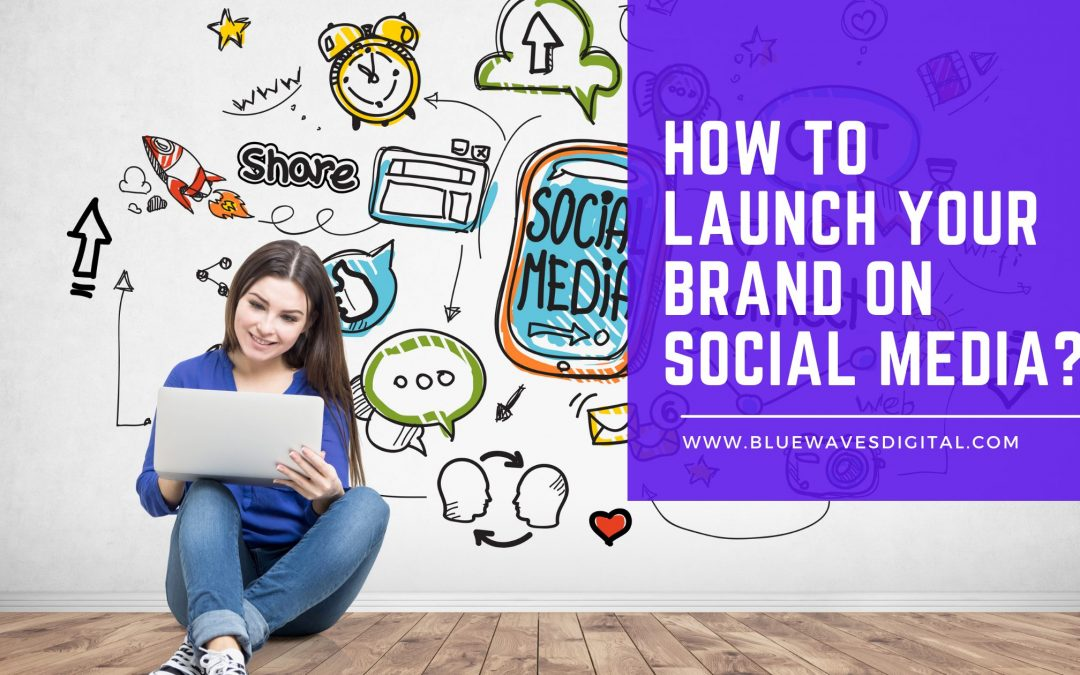 How to Launch Your Brand on Social Media?