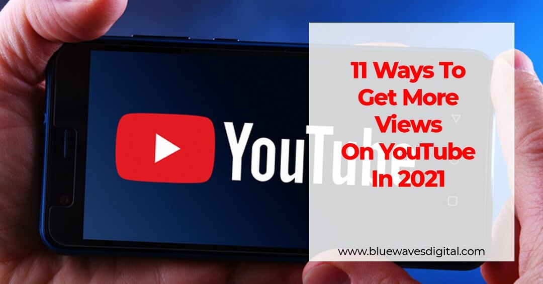 11 Ways To Get More Views On YouTube In 2021