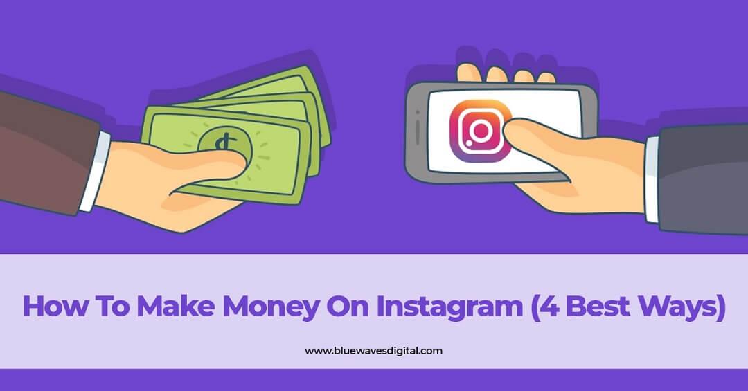 How To Make Money On Instagram (4 Best Ways)