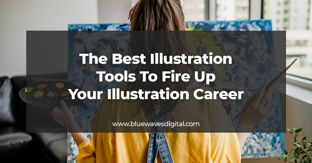 The Best Illustration Tools To Fire Up Your Illustration Career