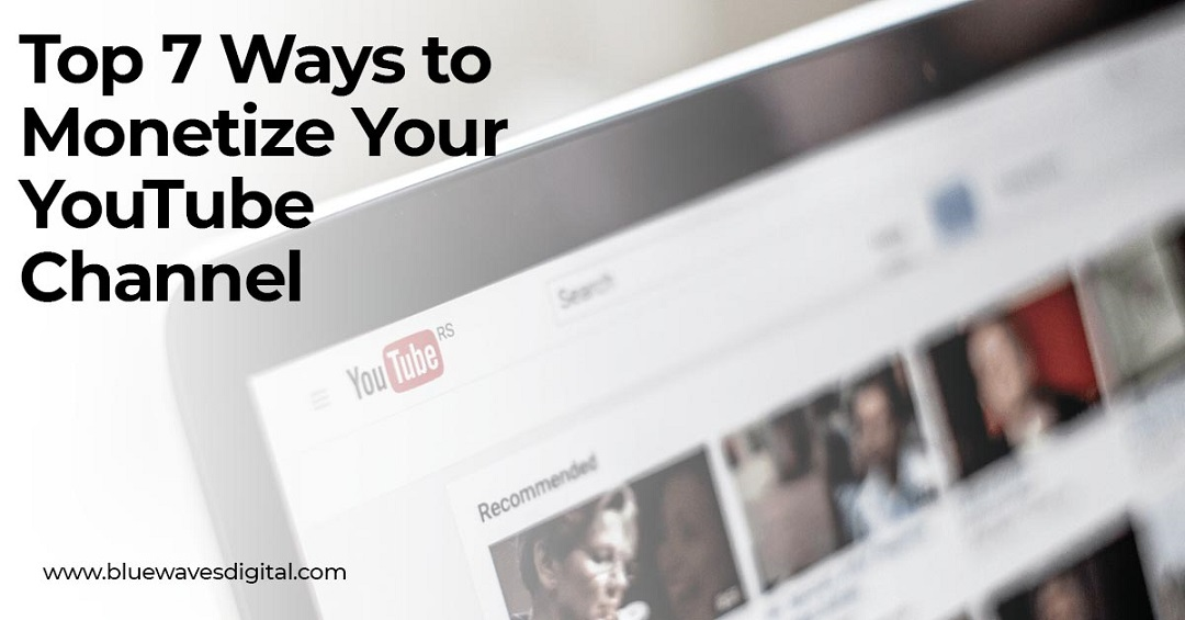 Top 7 Ways to Monetize Your YouTube Channel